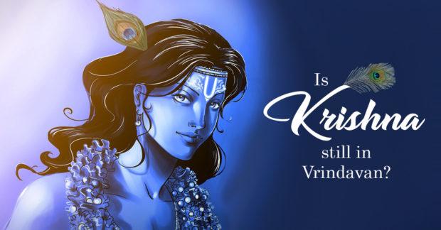 Is Krishna Still in Vrindavan?