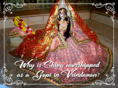 Why is Shiva worshipped as a gopi in Vrindavan?